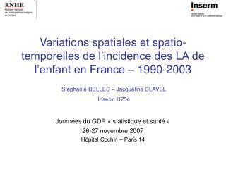 Variations spatiales et spatio-temporelles de l'incidence des LA de l'enfant en France – 1990-2003