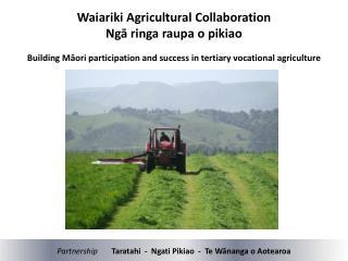 Waiariki Agricultural Collaboration    Ngā  ringa raupa o  pikiao
