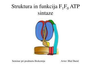 Struktura in funkcija F 1 F 0  ATP sintaze