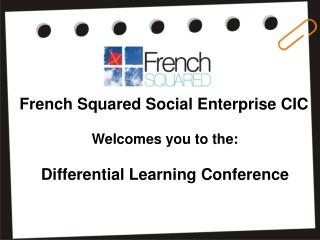 French Squared Social Enterprise CIC Welcomes you to the: Differential Learning Conference