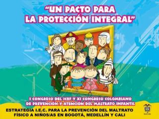 ESTRATEGIA I.E.C. PARA LA PREVENCIÓN DEL MALTRATO FÍSICO A NIÑOS/AS EN BOGOTÁ, MEDELLÍN Y CALI