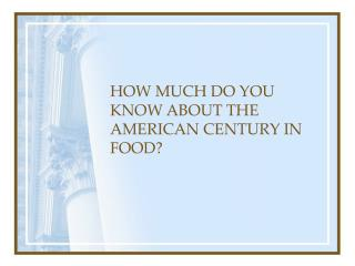 HOW MUCH DO YOU KNOW ABOUT THE AMERICAN CENTURY IN FOOD
