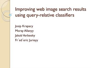 Improving web image search results using query-relative classifiers