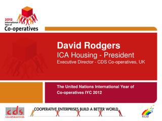 David Rodgers ICA Housing - President  Executive Director - CDS Co-operatives, UK