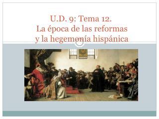 U.D. 9: Tema 12.   La época de las reformas  y la hegemonía hispánica