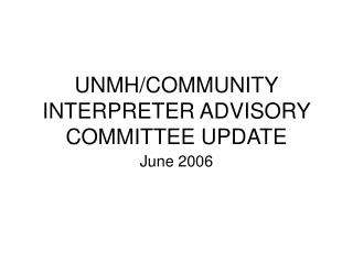 UNMH/COMMUNITY INTERPRETER ADVISORY COMMITTEE UPDATE
