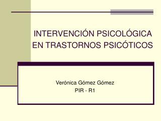 INTERVENCIÓN PSICOLÓGICA  EN TRASTORNOS PSICÓTICOS