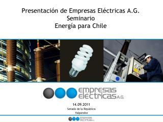 Presentación de Empresas Eléctricas A.G.  Seminario Energía para Chile