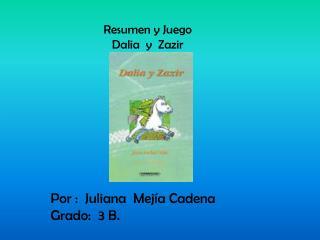 Resumen y Juego  Dalia  y  Zazir