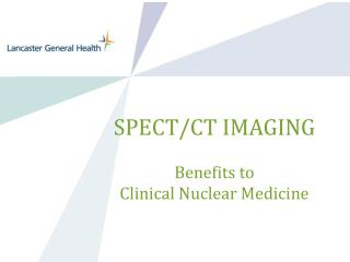 SPECT/CT IMAGING Benefits to  Clinical Nuclear Medicine