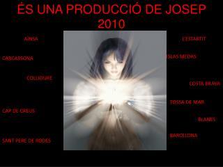 �S UNA PRODUCCI� DE JOSEP 2010
