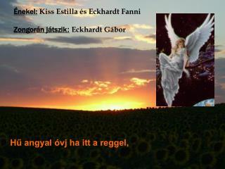 Énekel: Kiss Estilla és Eckhardt Fanni Zongorán játszik : Eckhardt Gábor