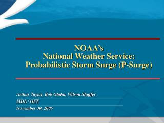 NOAA s National Weather Service: Probabilistic Storm Surge P-Surge