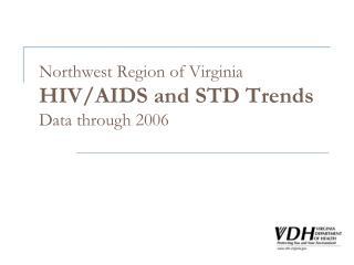 Northwest Region of Virginia HIV/AIDS and STD Trends Data through 2006