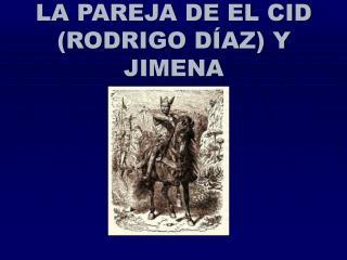 LA PAREJA DE EL CID (RODRIGO DÍAZ) Y JIMENA
