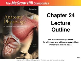Chapter 24 Lecture Outline  See PowerPoint Image Slides for all figures and tables pre-inserted into PowerPoint without
