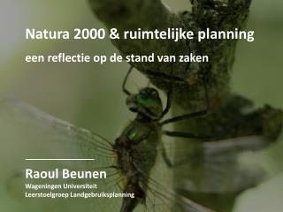Natura 2000 & ruimtelijke planning een reflectie op de stand van zaken Raoul Beunen