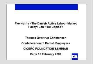 Flexicurity - The Danish Active Labour Market Policy: Can it Be Copied?