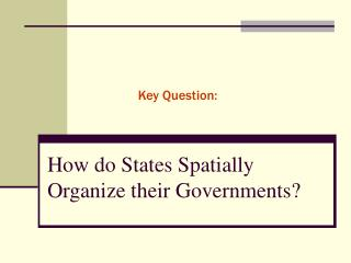 How do States Spatially Organize their Governments?