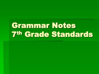Grammar Notes 7th Grade Standards