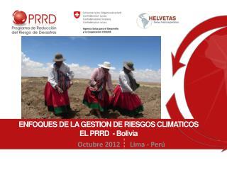 ENFOQUES DE LA GESTION DE RIESGOS CLIMATICOS EL PRRD  - Bolivia