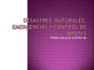 DESASTRES  NATURALES, EMERGENCIAS Y CONTROL DE BROTES