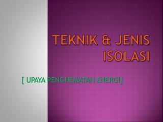 TEKNIK & JENIS  ISOLASI
