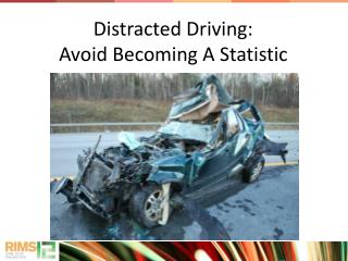 Distracted Driving: Avoid Becoming A Statistic