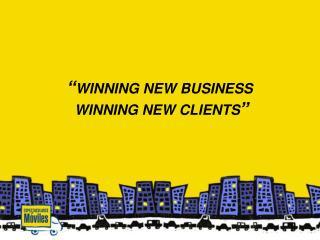 � WINNING NEW BUSINESS  WINNING NEW CLIENTS �