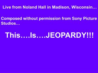 Live from Noland Hall in Madison, Wisconsin�