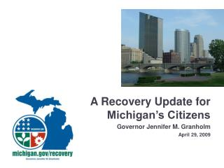 A Recovery Update for Michigan's Citizens Governor Jennifer M. Granholm April 29, 2009