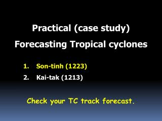 Practical (case study) Forecasting Tropical  cyclones