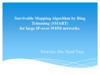 Survivable Mapping Algorithm by Ring Trimming (SMART)  for large IP-over-WDM networks.