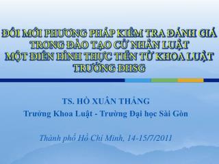 TS. HỒ XUÂN THẮNG Trưởng Khoa Luật - Trường Đại học Sài Gòn Thành phố Hồ Chí Minh, 14-15/7/2011