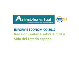 INFORME  ECONÓMICO 2012 Red Comunitaria sobre el VIH y Sida del Estado español.