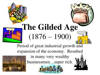 The Gilded Age       (1876 – 1900)