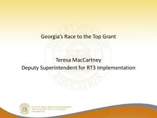 Georgia's Race to the Top Grant Teresa MacCartney Deputy Superintendent for RT3 Implementation