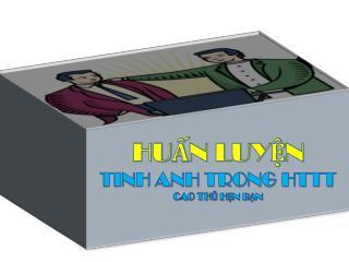 HUẤN LUYỆN TINH ANH TRONG HTTT CAO THỦ HẸN BẠN