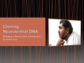 Cloning Neanderthal DNA