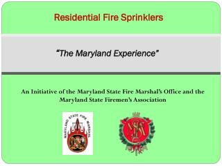 "Residential Fire Sprinklers "" The Maryland Experience"""