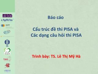 Báo cáo Cấu trúc đề thi  PISA  và Các dạng câu hỏi thi  PISA