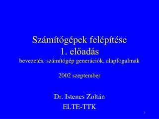 Számítógépek felépítése 1. előadás bevezetés, számítógép generációk, alapfogalmak 2002 szeptember