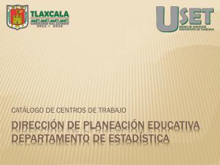 Dirección de planeación educativa DEPARTAMENTO DE ESTADÍSTICA