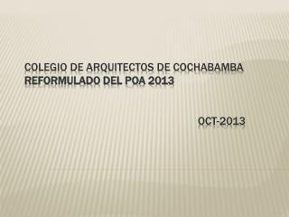 COLEGIO DE ARQUITECTOS DE COCHABAMBA reformulado del poa 2013 OCT-2013