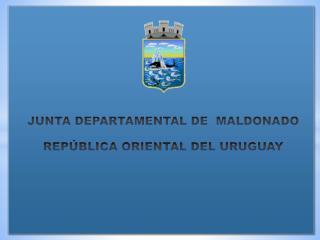 JUNTA DEPARTAMENTAL DE  MALDONADO REPÚBLICA ORIENTAL DEL URUGUAY