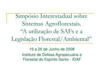 19 a 20 de Junho de 2008 Instituto de Defesa Agropecuária e Florestal do Espírito Santo - IDAF