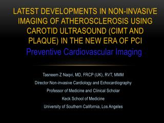 Tasneem Z Naqvi, MD, FRCP (UK), RVT, MMM Director Non-invasive Cardiology and Echocardiography