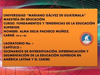 """UNIVERSIDAD """"MARIANO GÁLVEZ DE GUATEMALA"""" MAESTRÍA EN EDUCACIÓN."""