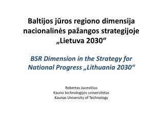 """Baltijos jūros regiono dimensija nacionalinės pažangos strategijoje """"Lietuva 2030"""""""