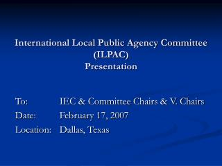 International Local Public Agency Committee  (ILPAC) Presentation